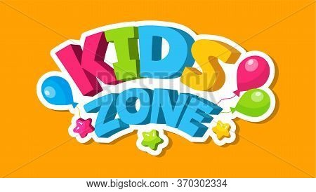 Kids Zone Sticker. Colorful Balloons, Children Playroom Banner Design. 3d Letters Sign For Baby Play