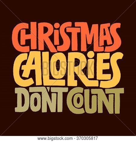 Hand Drawn Lettering Quote. Christmas Calories Don T Count. Vector Illustration. Funny Lettering Slo