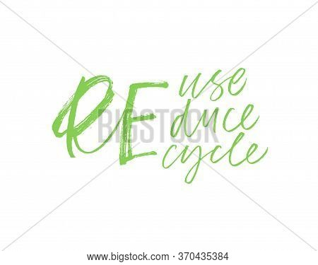 Reuse, Reduce, Recycle Modern Brush Calligraphy. Ecology Concept Ink Vector Lettering. Zero Waste Ha