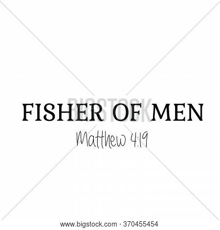 Fisher Of Men, Christian Faith, Typography For Print Or Use As Poster, Card, Flyer Or T Shirt