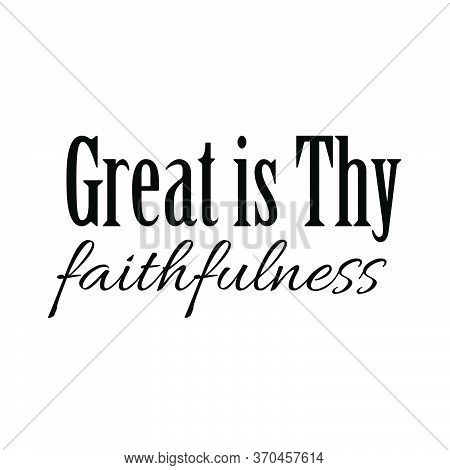 Great Is Thy Faithfulness, Christian Faith, Typography For Print Or Use As Poster, Card, Flyer Or T