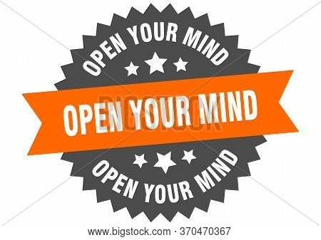 Open Your Mind Sign. Open Your Mind Circular Band Label. Round Open Your Mind Sticker