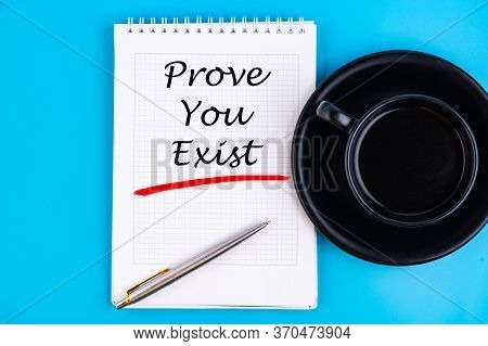 Text Written In A Notebook To Prove You Exist In A Concept Image