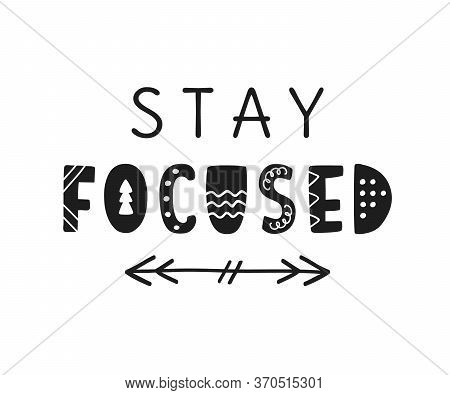 Stay Focused Hand Written Lettering With Boho Arrow