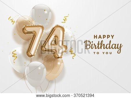 Happy 74th Birthday Gold Foil Balloon Greeting Background. 74 Years Anniversary Logo Template- 74th