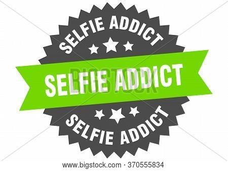 Selfie Addict Sign. Selfie Addict Circular Band Label. Round Selfie Addict Sticker