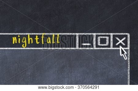 Closing Browser Window With Caption Nightfall. Chalk Drawing. Concept Of Dealing With Trouble