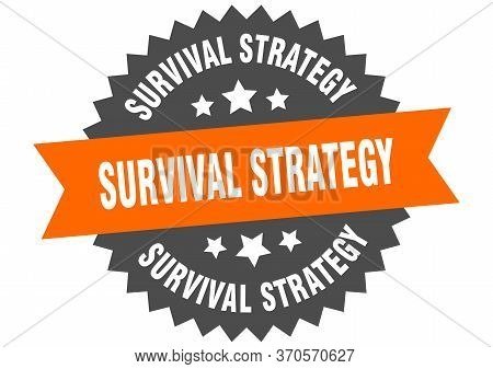 Survival Strategy Sign. Survival Strategy Circular Band Label. Round Survival Strategy Sticker