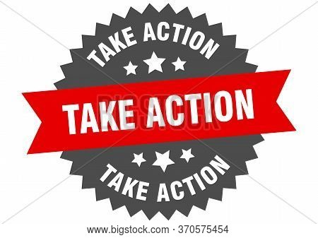Take Action Sign. Take Action Circular Band Label. Round Take Action Sticker