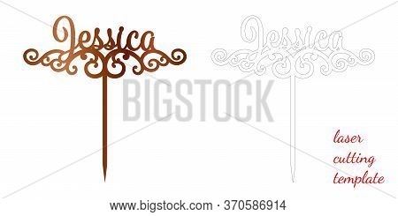 Sign Jessica Cake Toppers For Laser Or Milling Cut. Cut For Decoration Design. Name Topper. Holiday