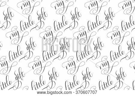 Seamless Pattern Of Modern Brush Calligraphy My Little Gift Isolated On A White Background For Wrapp