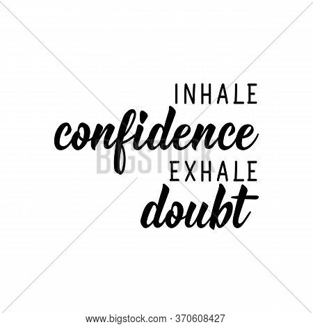 Inhale Confidence Exhale Doubt. Lettering. Can Be Used For Prints Bags, T-shirts, Posters, Cards. Ca