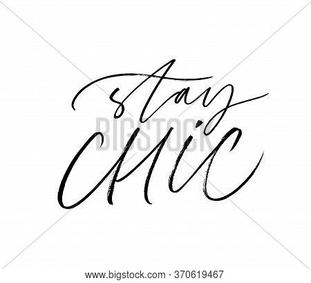 Stay Chic Ink Pen Vector Lettering. Stylish Lifestyle Motivational Slogan, Trendy Quote Handwritten
