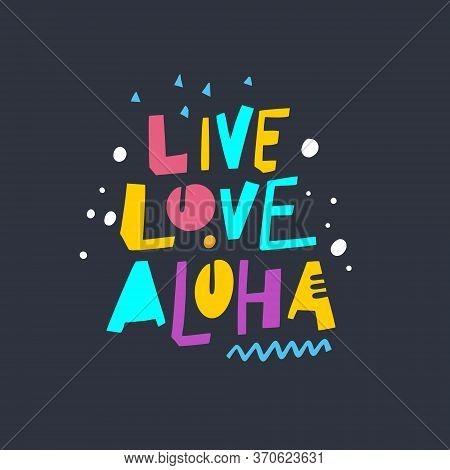 Live, Love, Aloha Lettering Phrase. Scandinavian Typography. Vector Illustration. Isolated On Black