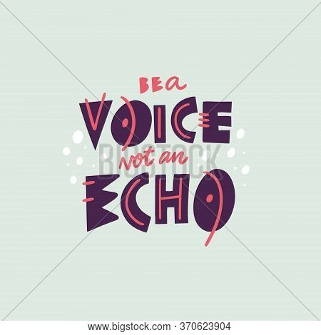 Be A Voice, Not An Echo Phrase. Scandinavian Typography. Vector Illustration. Isolated On Soft Green