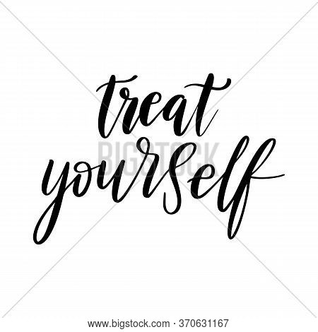 Treat Yourself - Vector Quote. Positive Motivation Quote For Poster, Card, T-shirt Print.