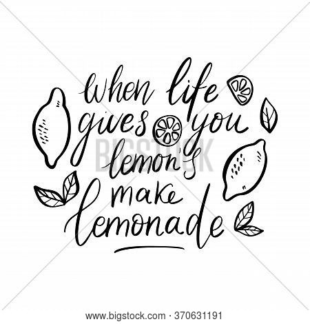 Lemon And Quote Isolated On White Background. When Life Gives You Lemons Make Lemonade - Hand Drawn