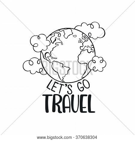 Let's Go Travel. Lettering. Globe And Clouds. Isolated Vector Object On White Background.