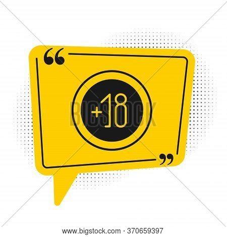Black Alcohol 18 Plus Icon Isolated On White Background. Prohibiting Alcohol Beverages. Yellow Speec