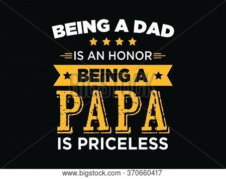 Being Papa Is Priceless / Beautiful Text Tshirt Design Poster Vector Illustration Art