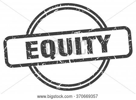Equity Stamp. Equity Round Vintage Grunge Sign. Equity