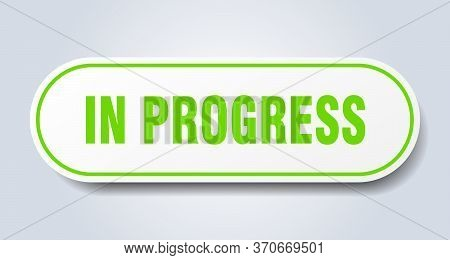 In Progress Sign. In Progress Rounded Green Sticker. In Progress