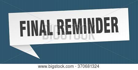 Final Reminder Speech Bubble. Final Reminder Sign. Final Reminder Banner