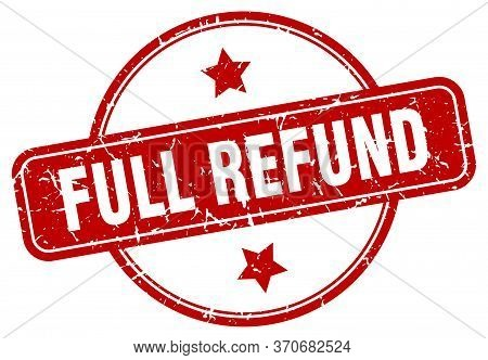 Full Refund Stamp. Full Refund Round Vintage Grunge Sign. Full Refund