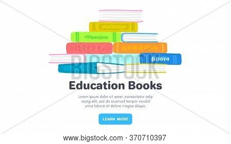 Pile Of Colorful Books Or Textbooks. Reading. Design For Library, Bookstore, Publishing House, Unive