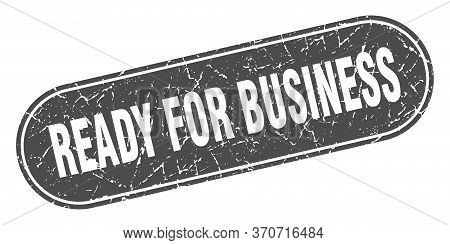 Ready For Business Sign. Ready For Business Grunge Black Stamp. Label