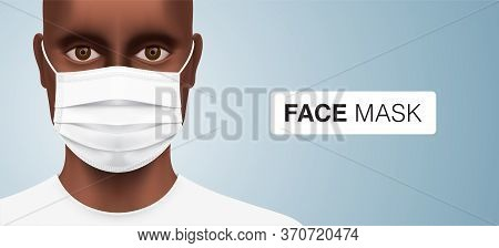 African American Man Wearing A Disposable Surgical Face Mask. Black Male Person With Corona Virus Pr