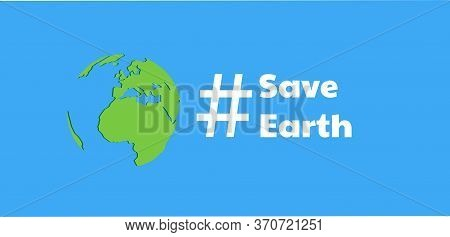 Vector Eco Illustration For Social Poster, Banner Or Card On The Theme Of Saving The Planet.save Ear