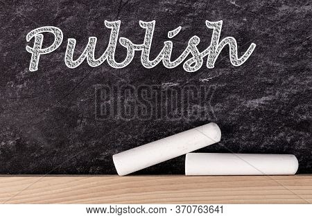 Chalkboard And White Chalks With Text Publish. Media Post Produce Write Concept.