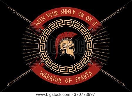 With Your Shield Or On It,warrior Of Sparta, Crossed Spears, Spartan Shield, Helmet On A Black Backg