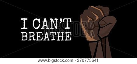 I Cant Breathe Hand With Fist Fighting For Social Justice Movement. Black Lives Matter Poster Design
