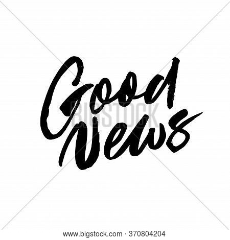 Good News Handwritten Ink Pen Lettering. Nice Phrase, Optimistic Lifestyle Quote Vector Calligraphy.