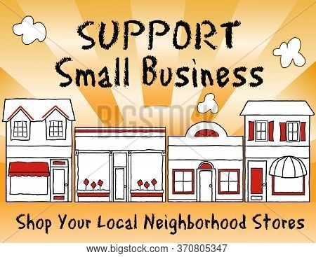 Support Small Business!  Shop Local, Buy Local. Encourage Shopping At Local, Neighborhood Stores, Br