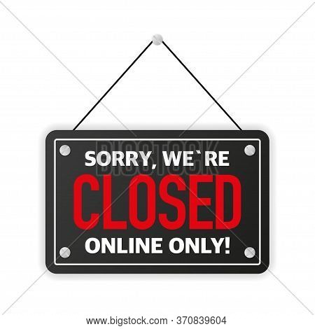 Sign On Door Store With Sorry We Are Closed, Online Only. Business Open Or Closed Black Banner. Vect