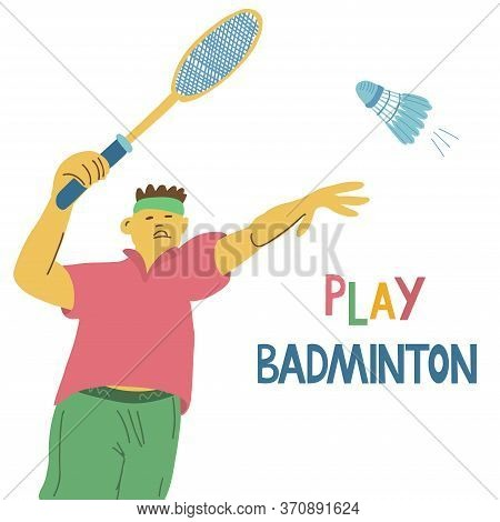 Play Badminton Lettering. A Player Holding A Badminton Racket And A Flying Shuttlecock. Great Sport