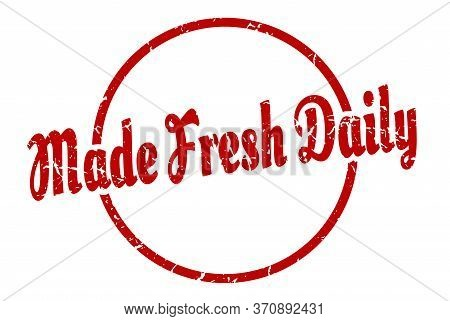 Made Fresh Daily Sign. Made Fresh Daily Round Vintage Grunge Stamp. Made Fresh Daily