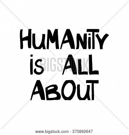 Humanity Is All About. Quote About Human Rights. Lettering In Modern Scandinavian Style. Isolated On