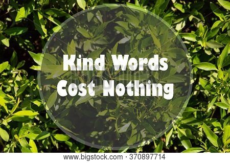 Kind Words Cost Nothing. Quote. Best Inspirational And Motivational Quotes And Sayings About Life, W