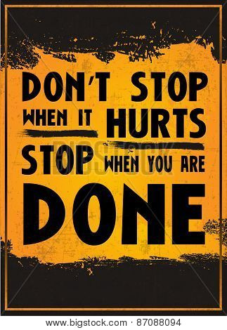 Don't Stop When it Hurts Stop When you are done