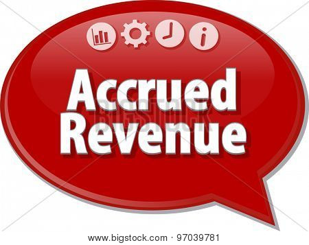 Speech bubble dialog illustration of business term saying Accrued Revenue