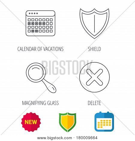 Calendar, magnifying glass and delete icons. Shield linear sign. Shield protection, calendar and new tag web icons. Vector