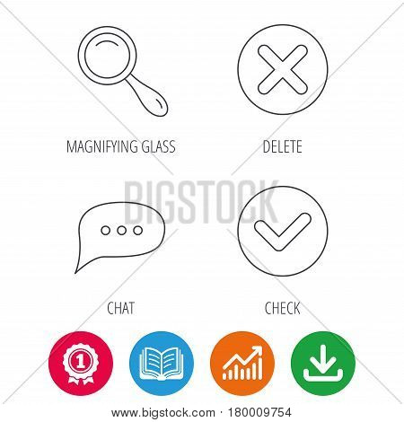 Delete, check and chat speech bubble icons. Magnifier linear sign. Award medal, growth chart and opened book web icons. Download arrow. Vector