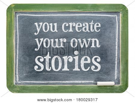 You create your own stories - white chalk text on a slate blackboard
