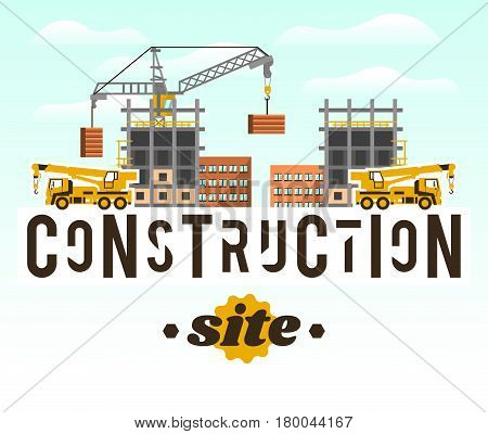 Construction site. Crane lifting concrete slabs. Lettering on the isolated background. Crane Truck. Unfinished house. Vector illustration. Flat style