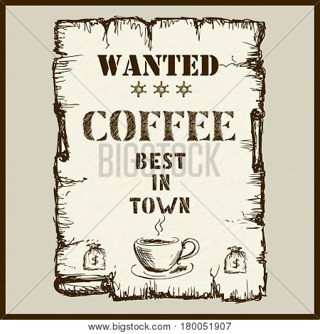 Vintage poster in Wild West style - wanted coffee best in town.Hand drawn lettering with cup of coffee.Stock Vector illustration
