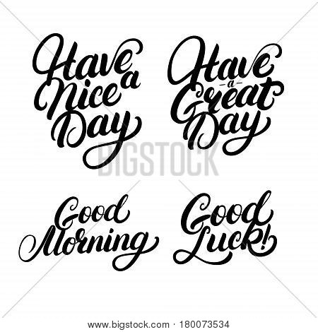 Set of Good Morning, Good Luck, Have a nice great day hand written lettering. Modern brush calligraphy. Motivational quotes. Isolated on background. Vector illustration.